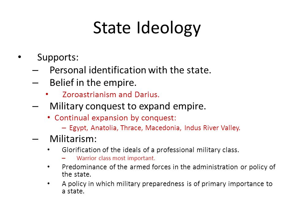 State Ideology Supports: Supports: – Personal identification with the state.