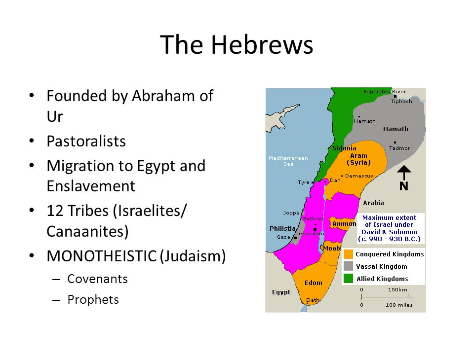 The Hebrews Founded by Abraham of Ur Pastoralists Migration to Egypt and Enslavement 12 Tribes (Israelites/ Canaanites) MONOTHEISTIC (Judaism) – Covenants – Prophets