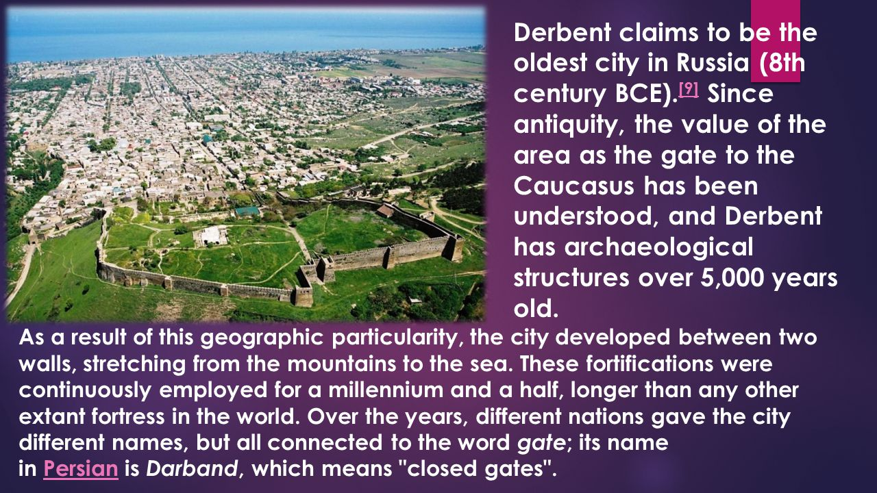 Derbent claims to be the oldest city in Russia (8th century BCE).