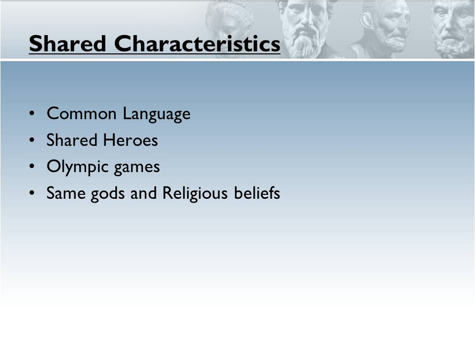 Shared Characteristics Common Language Shared Heroes Olympic games Same gods and Religious beliefs