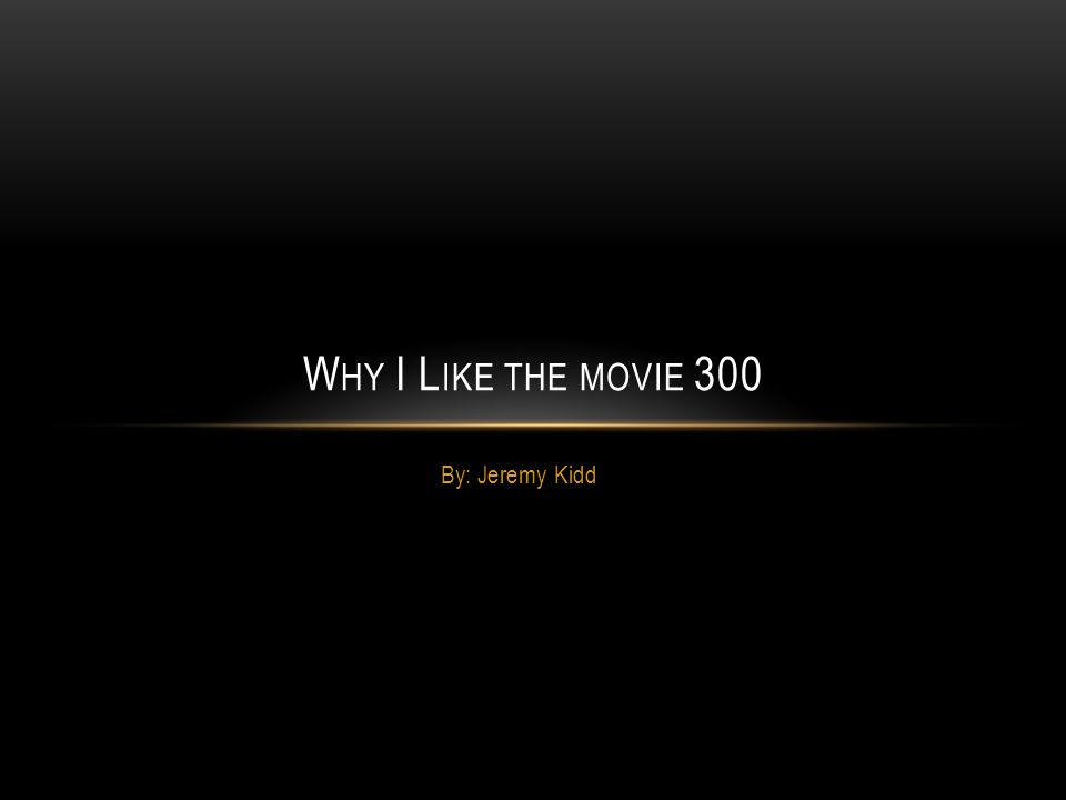 By: Jeremy Kidd W HY I L IKE THE MOVIE 300