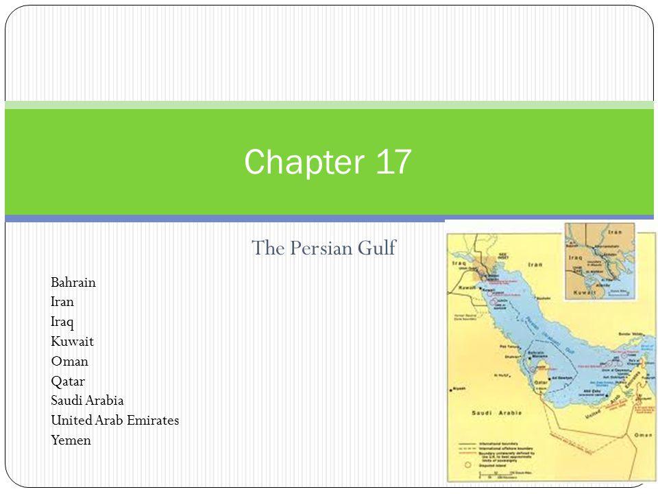 The Persian Gulf Chapter 17 Bahrain Iran Iraq Kuwait Oman Qatar Saudi Arabia United Arab Emirates Yemen