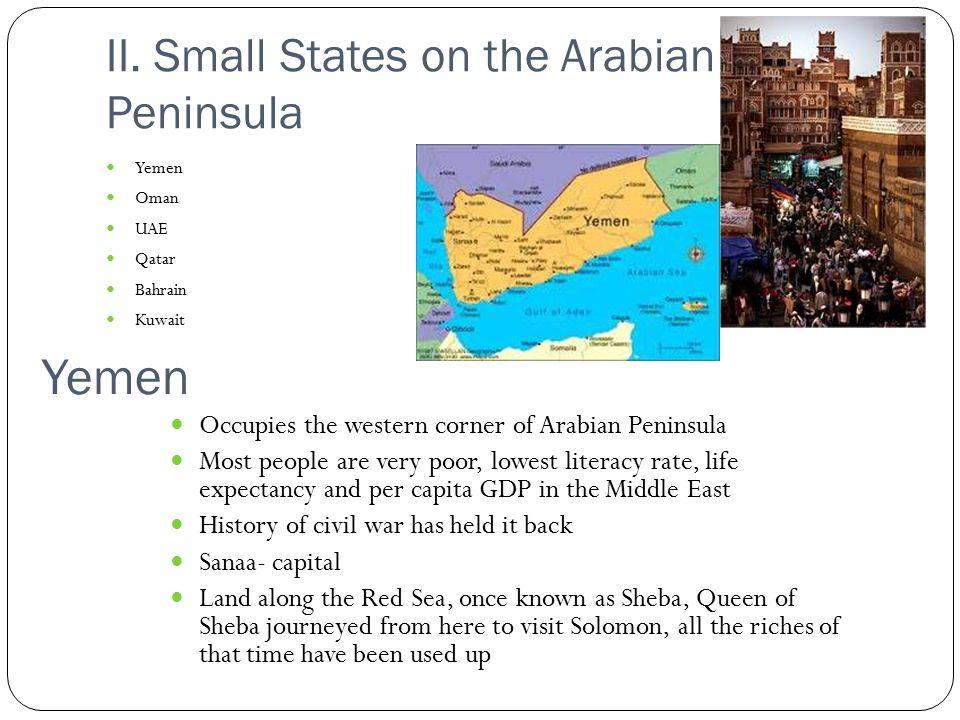 II. Small States on the Arabian Peninsula Yemen Oman UAE Qatar Bahrain Kuwait Occupies the western corner of Arabian Peninsula Most people are very po