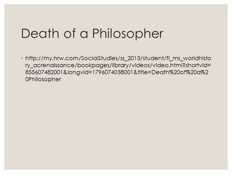 Death of a Philosopher ◦ http://my.hrw.com/SocialStudies/ss_2013/student/fl_ms_worldhisto ry_acrenaissance/bookpages/library/videos/video.html?shortvi