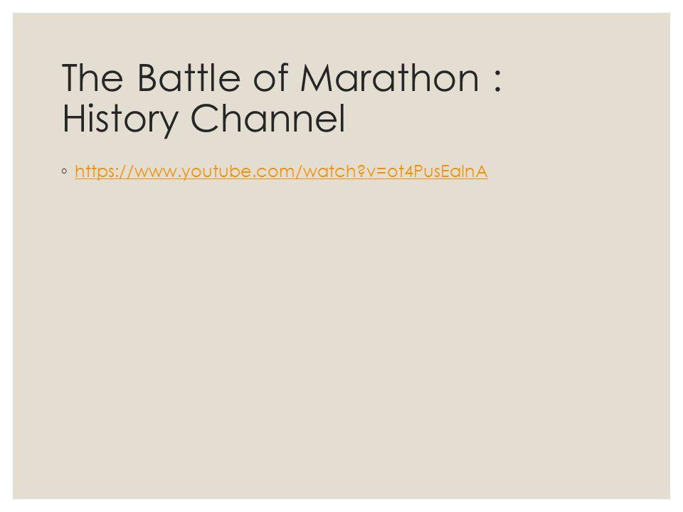 The Battle of Marathon : History Channel ◦ https://www.youtube.com/watch?v=ot4PusEalnA https://www.youtube.com/watch?v=ot4PusEalnA