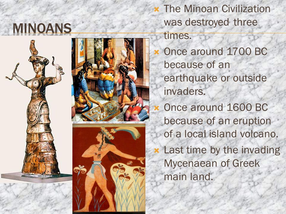  The Minoan Civilization was destroyed three times.