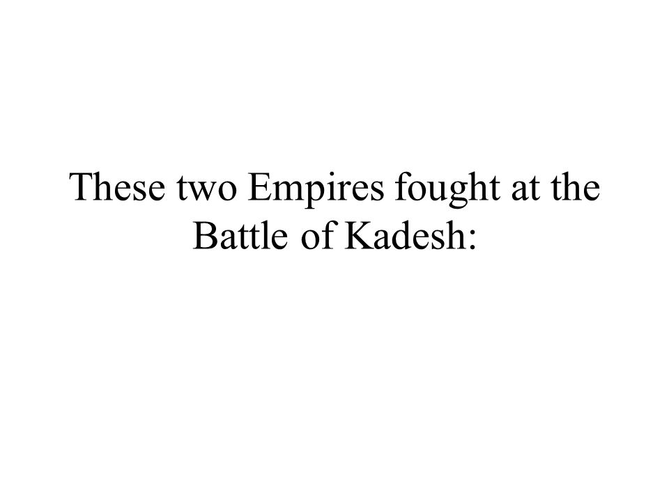 These two Empires fought at the Battle of Kadesh: