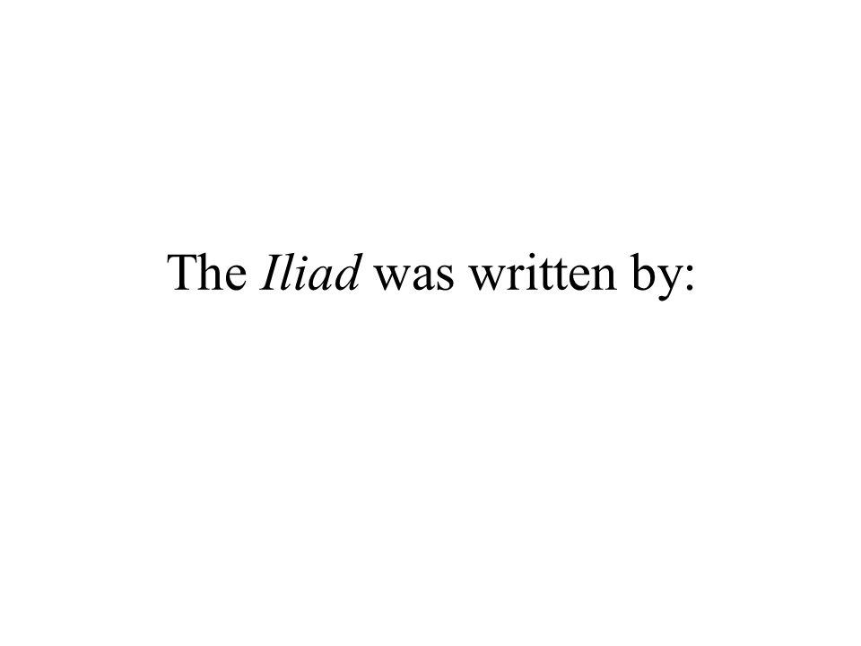 The Iliad was written by: