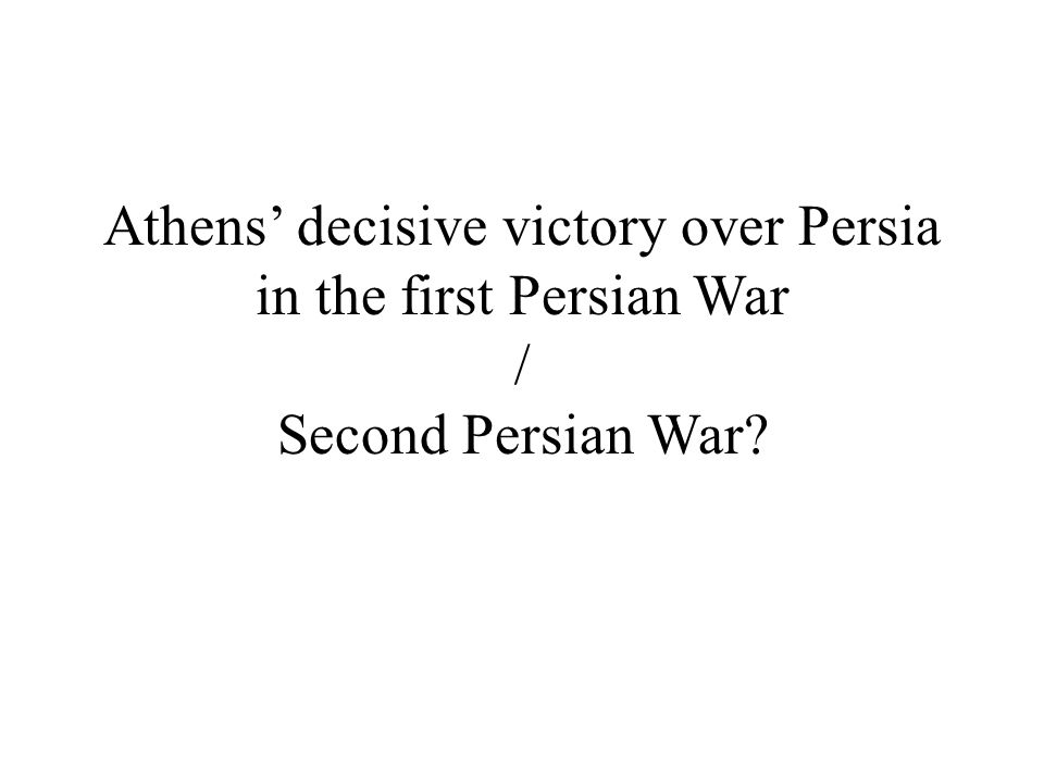 Athens' decisive victory over Persia in the first Persian War / Second Persian War?