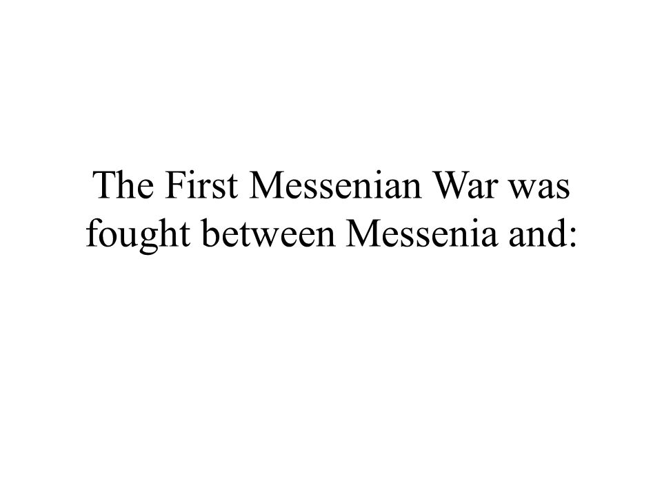 The First Messenian War was fought between Messenia and: