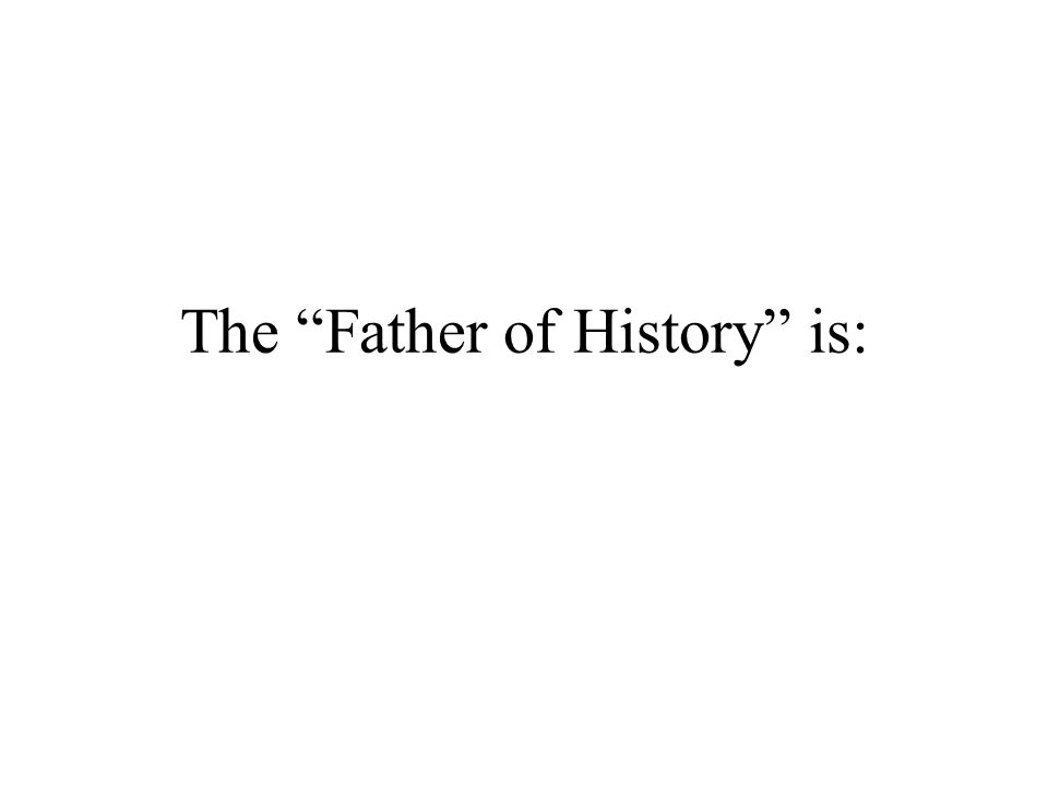 The Father of History is: