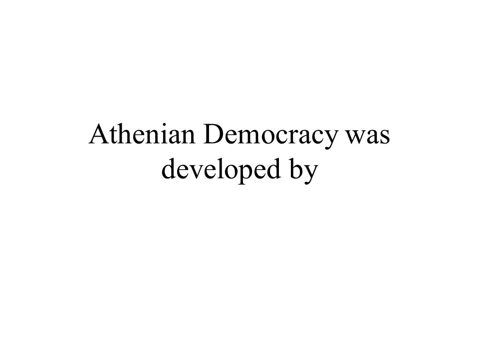 Athenian Democracy was developed by