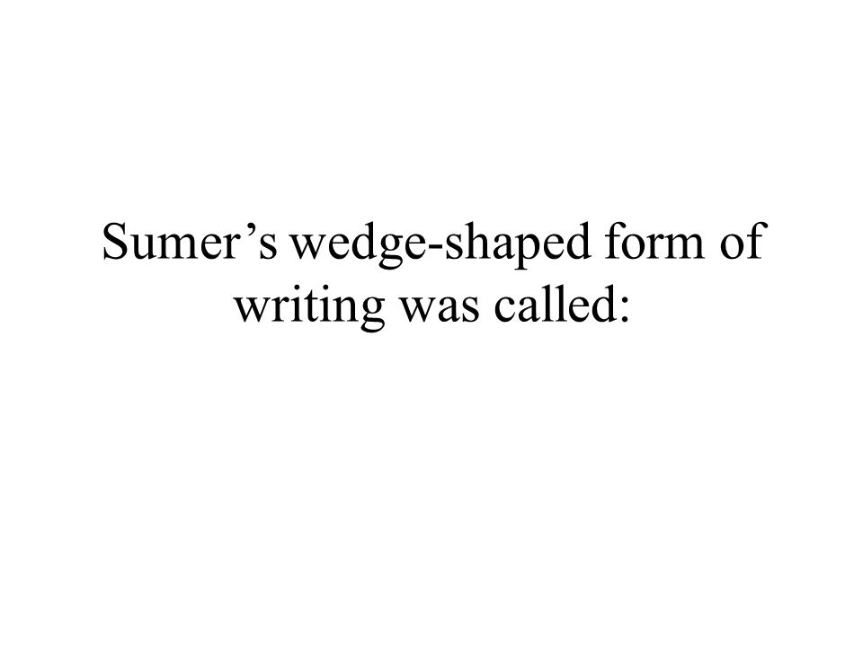 Sumer's wedge-shaped form of writing was called: