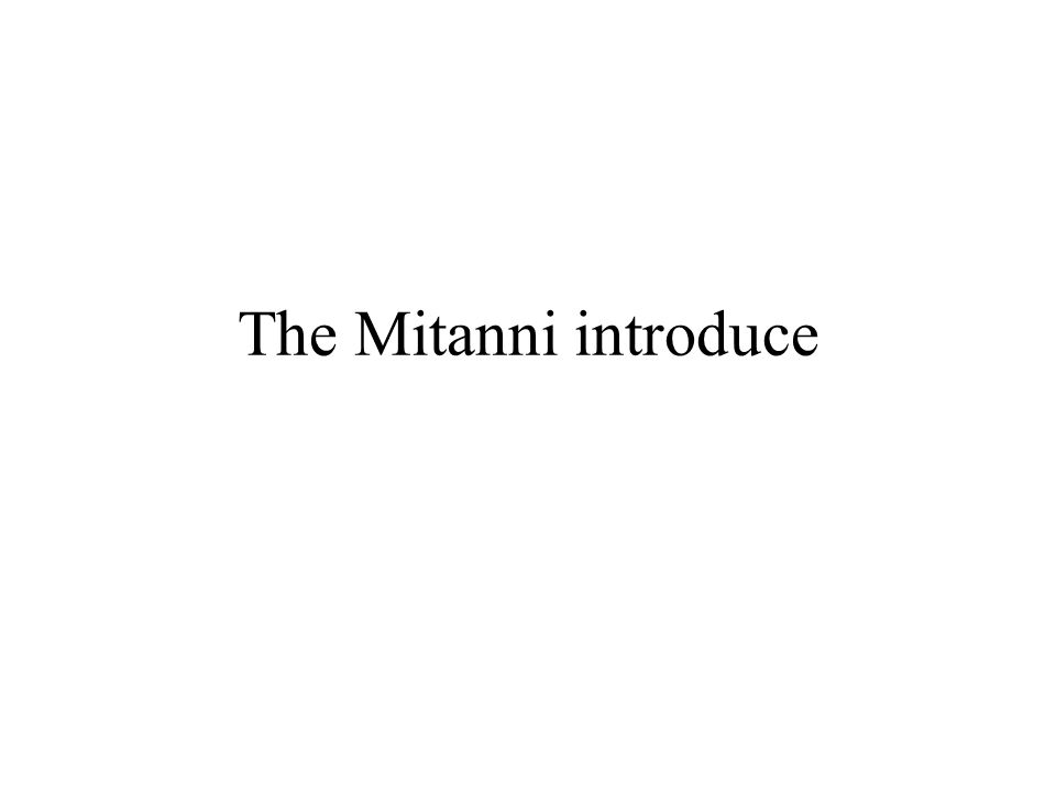 The Mitanni introduce