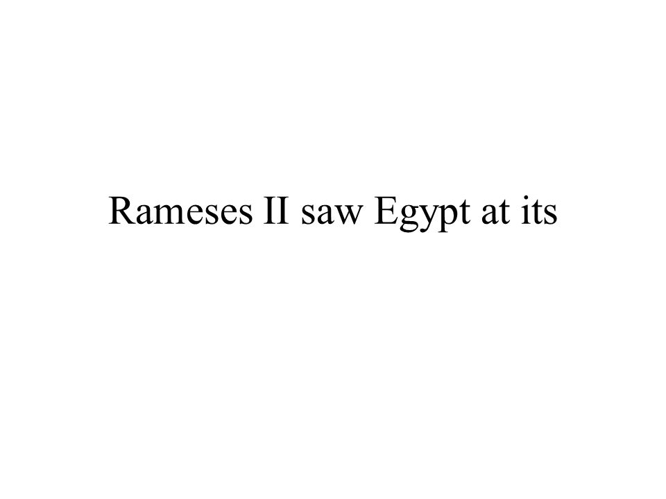 Rameses II saw Egypt at its