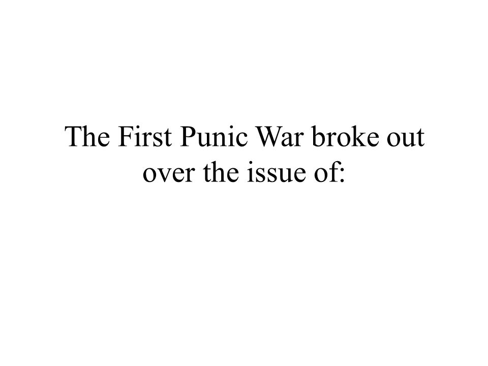 The First Punic War broke out over the issue of: