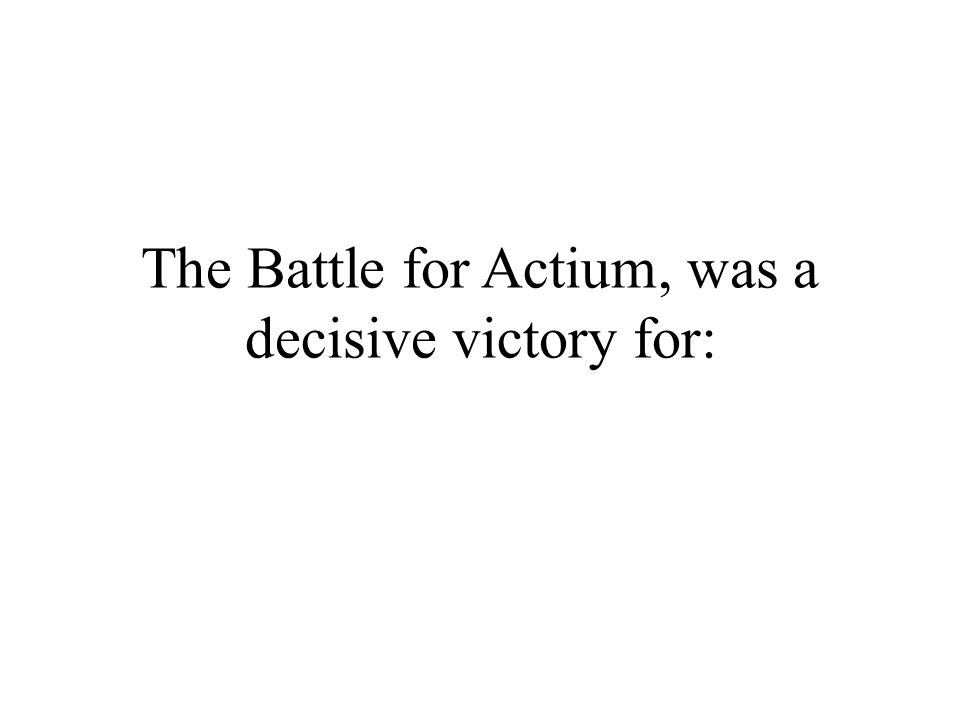 The Battle for Actium, was a decisive victory for: