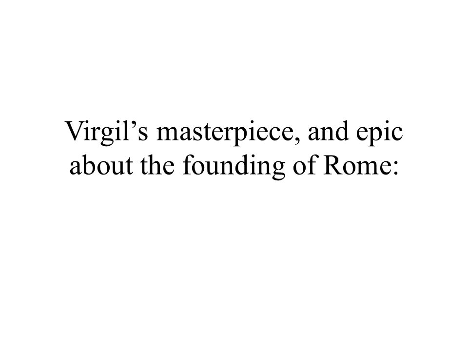 Virgil's masterpiece, and epic about the founding of Rome: