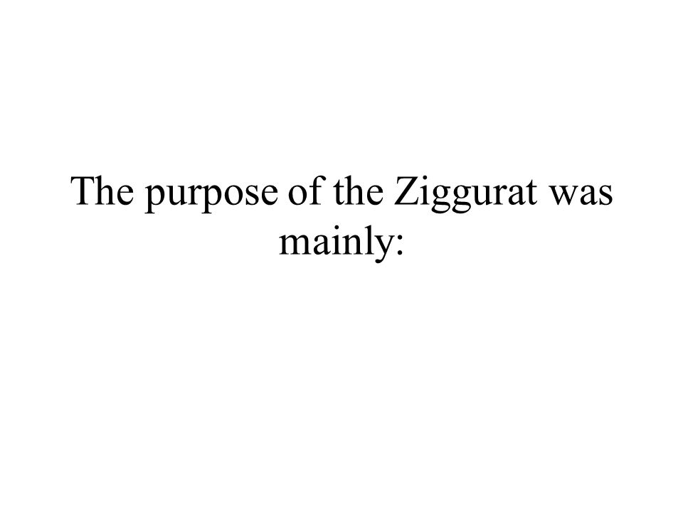 The purpose of the Ziggurat was mainly: