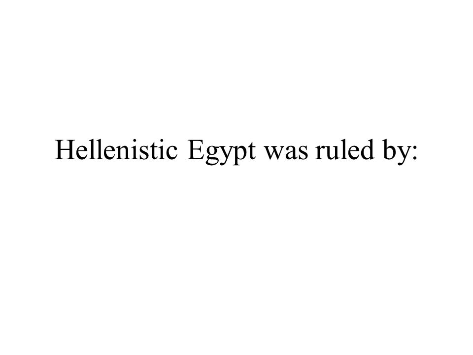 Hellenistic Egypt was ruled by: