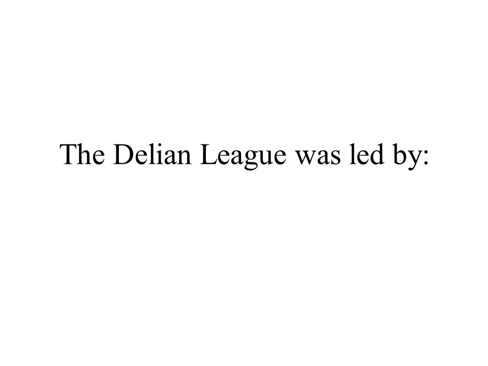 The Delian League was led by:
