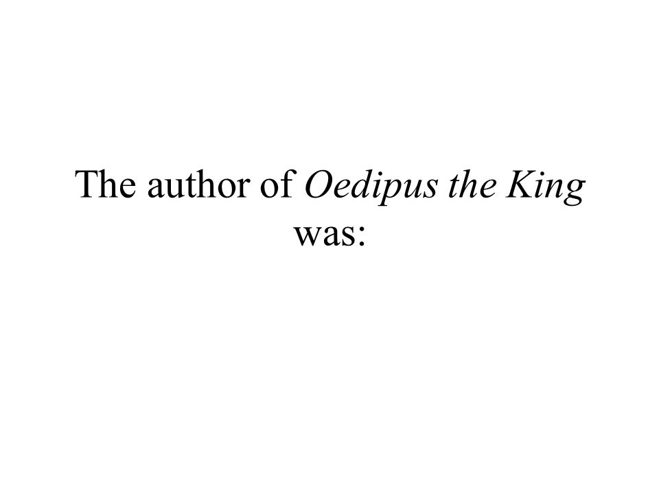 The author of Oedipus the King was: