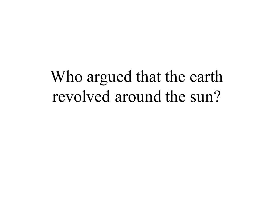 Who argued that the earth revolved around the sun?