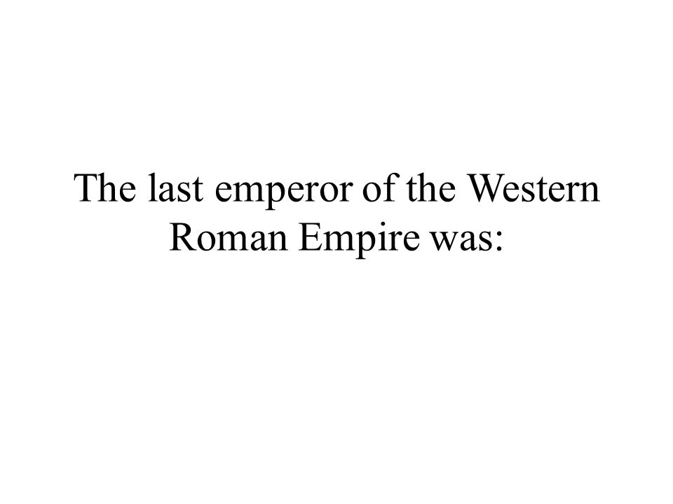 The last emperor of the Western Roman Empire was: