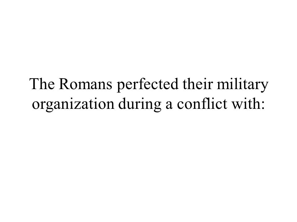 The Romans perfected their military organization during a conflict with: