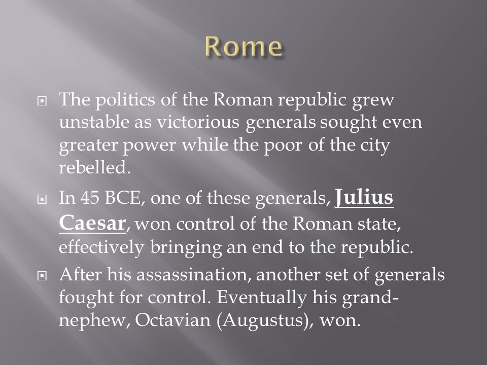  The politics of the Roman republic grew unstable as victorious generals sought even greater power while the poor of the city rebelled.