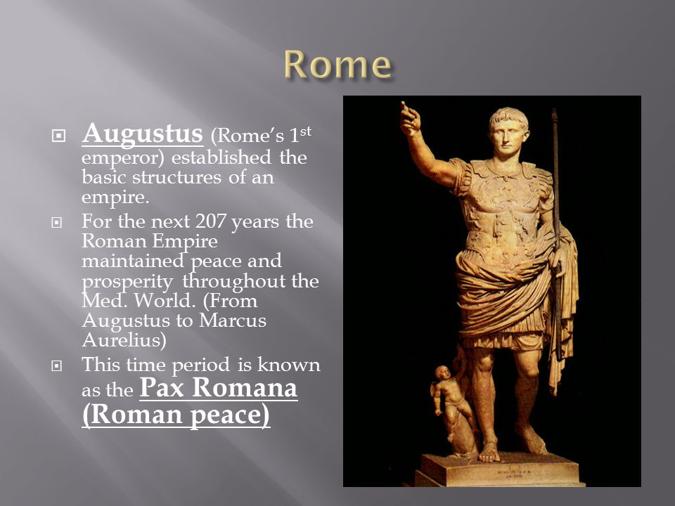  Augustus (Rome's 1 st emperor) established the basic structures of an empire.