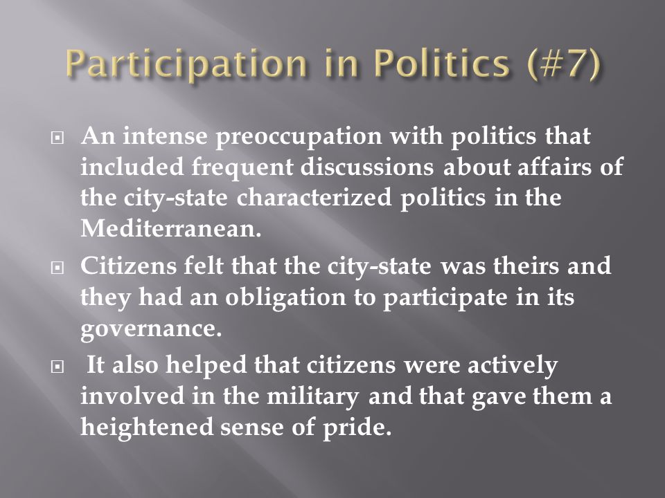  An intense preoccupation with politics that included frequent discussions about affairs of the city-state characterized politics in the Mediterranean.