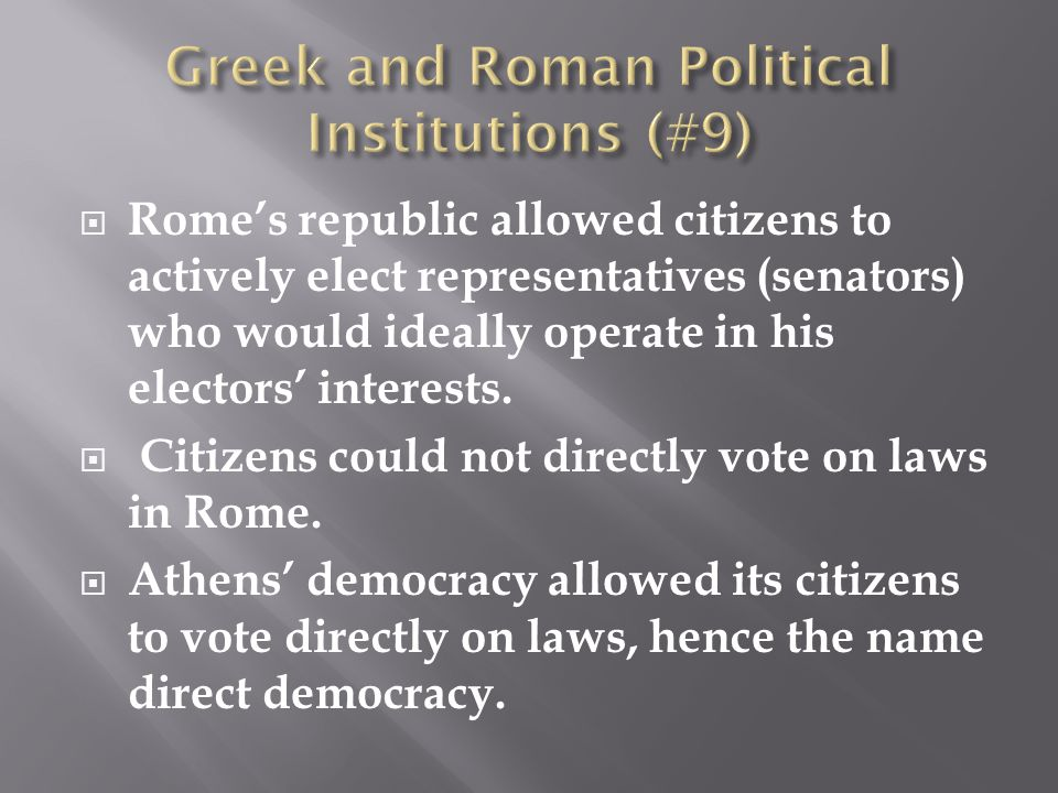  Rome's republic allowed citizens to actively elect representatives (senators) who would ideally operate in his electors' interests.
