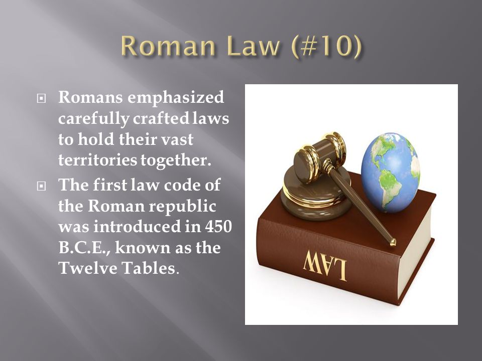  Romans emphasized carefully crafted laws to hold their vast territories together.
