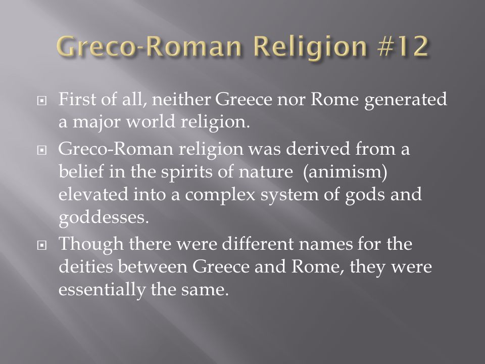  First of all, neither Greece nor Rome generated a major world religion.