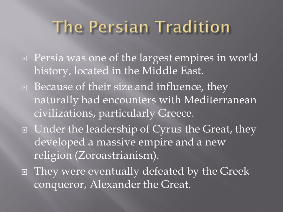  Persia was one of the largest empires in world history, located in the Middle East.