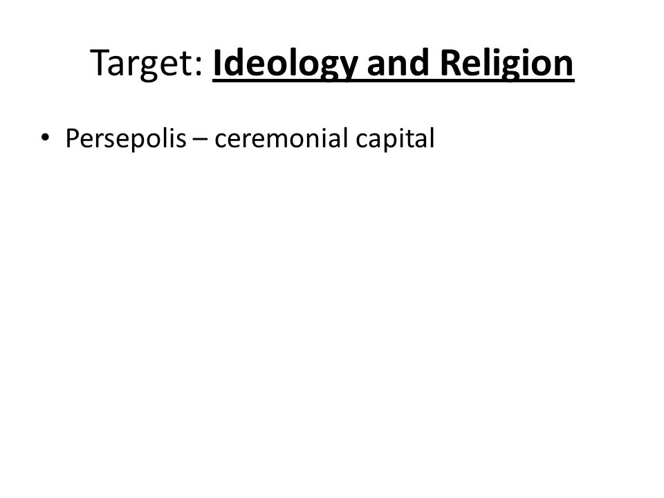 Target: Ideology and Religion Persepolis – ceremonial capital