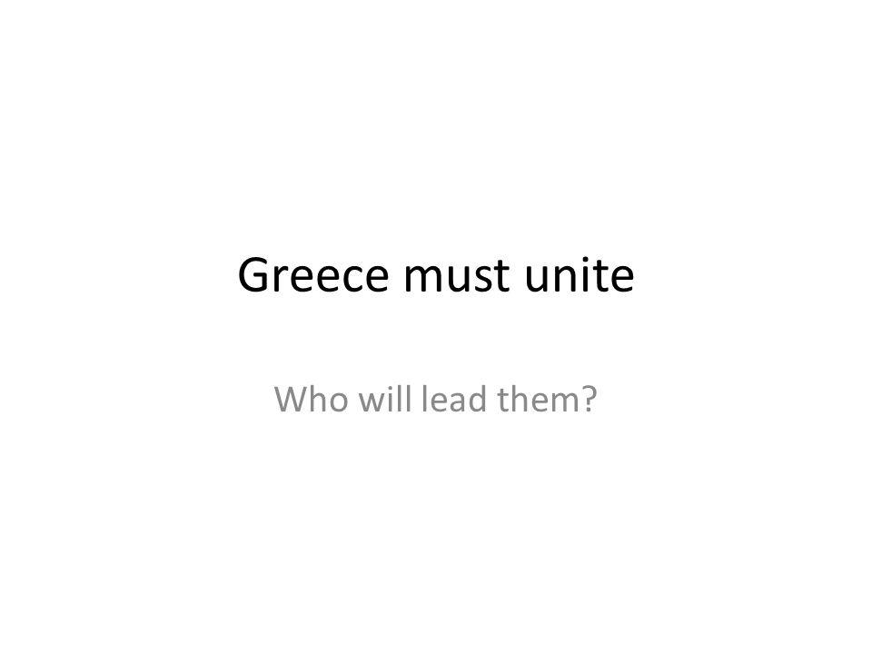 Greece must unite Who will lead them?
