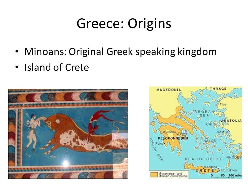 Greece: Origins Minoans: Original Greek speaking kingdom Island of Crete
