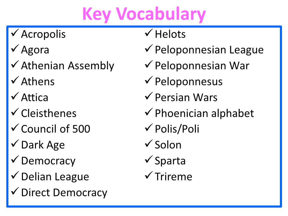 Key Vocabulary Acropolis Agora Athenian Assembly Athens Attica Cleisthenes Council of 500 Dark Age Democracy Delian League Direct Democracy Helots Pel