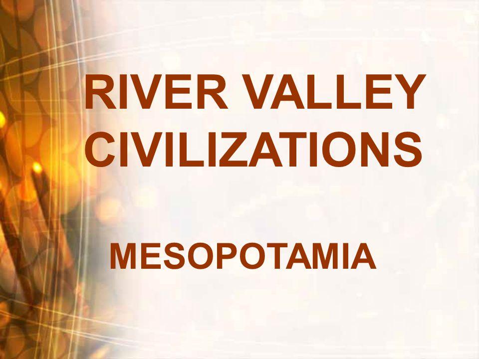 RIVER VALLEY CIVILIZATIONS MESOPOTAMIA