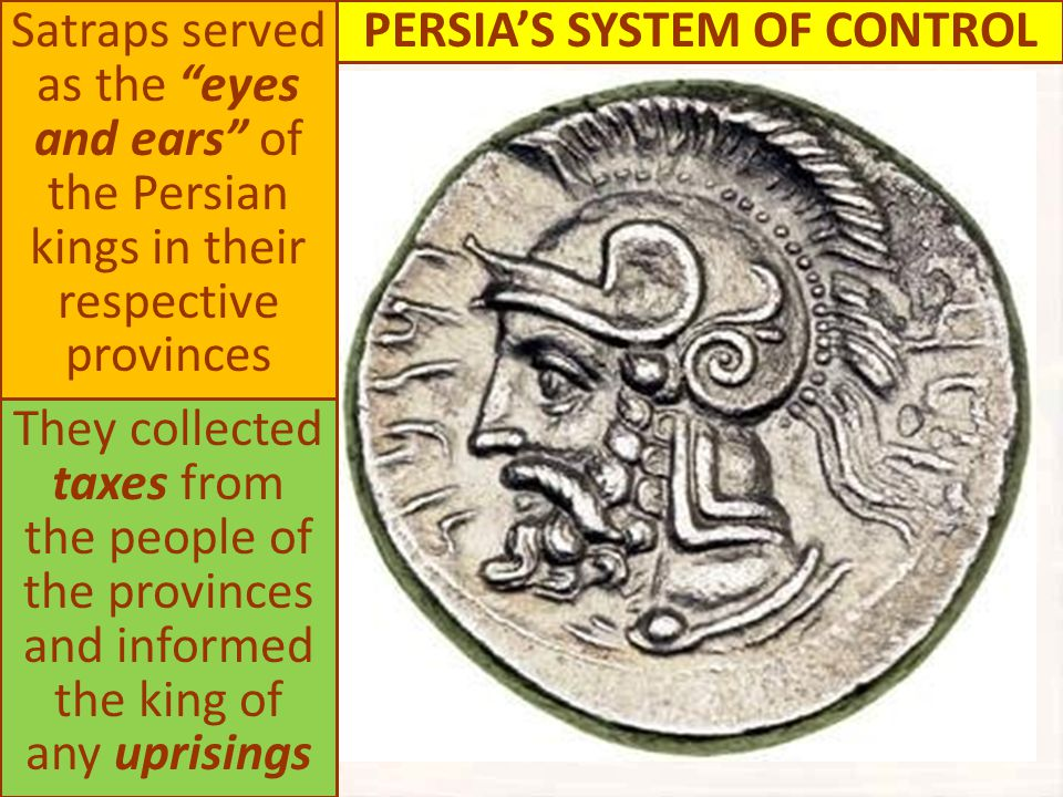 """Satraps served as the """"eyes and ears"""" of the Persian kings in their respective provinces They collected taxes from the people of the provinces and inf"""