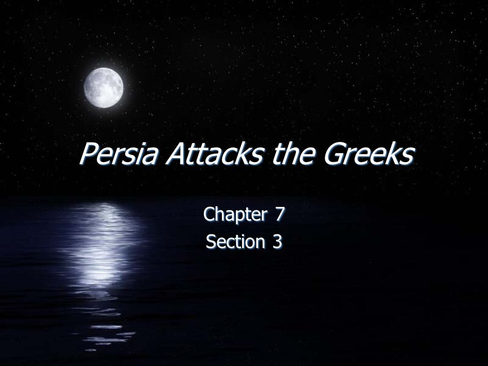 Persia Attacks the Greeks Chapter 7 Section 3 Chapter 7 Section 3