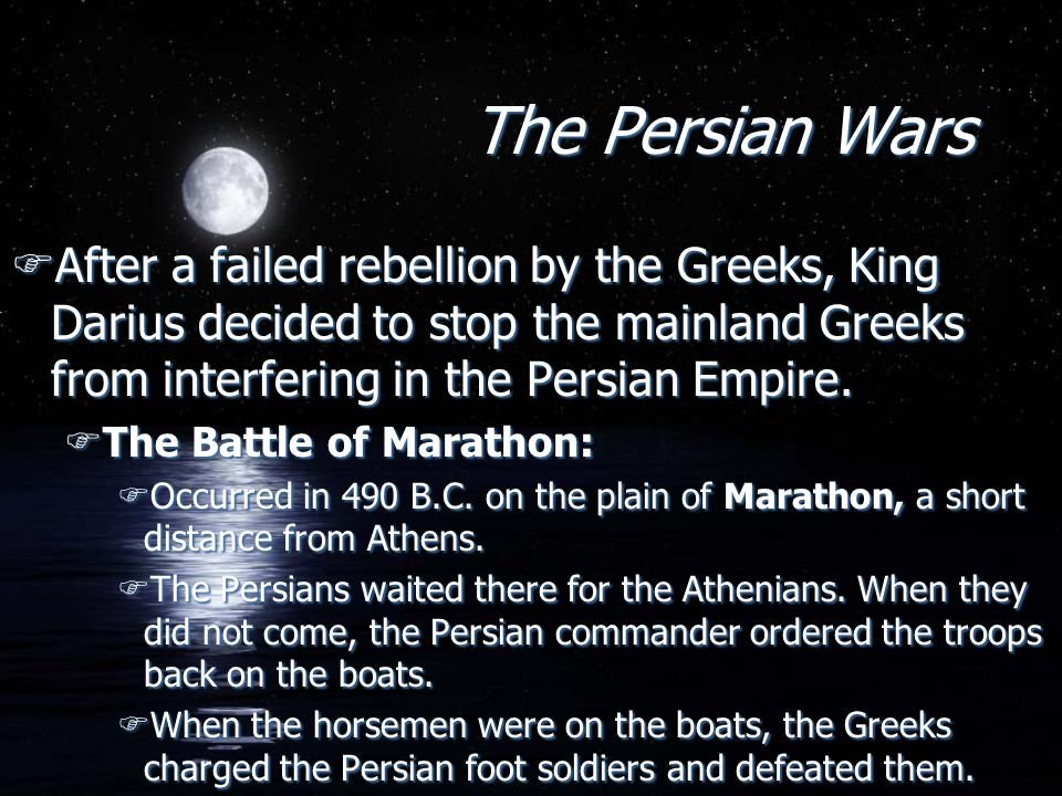 The Persian Wars FAfter a failed rebellion by the Greeks, King Darius decided to stop the mainland Greeks from interfering in the Persian Empire.