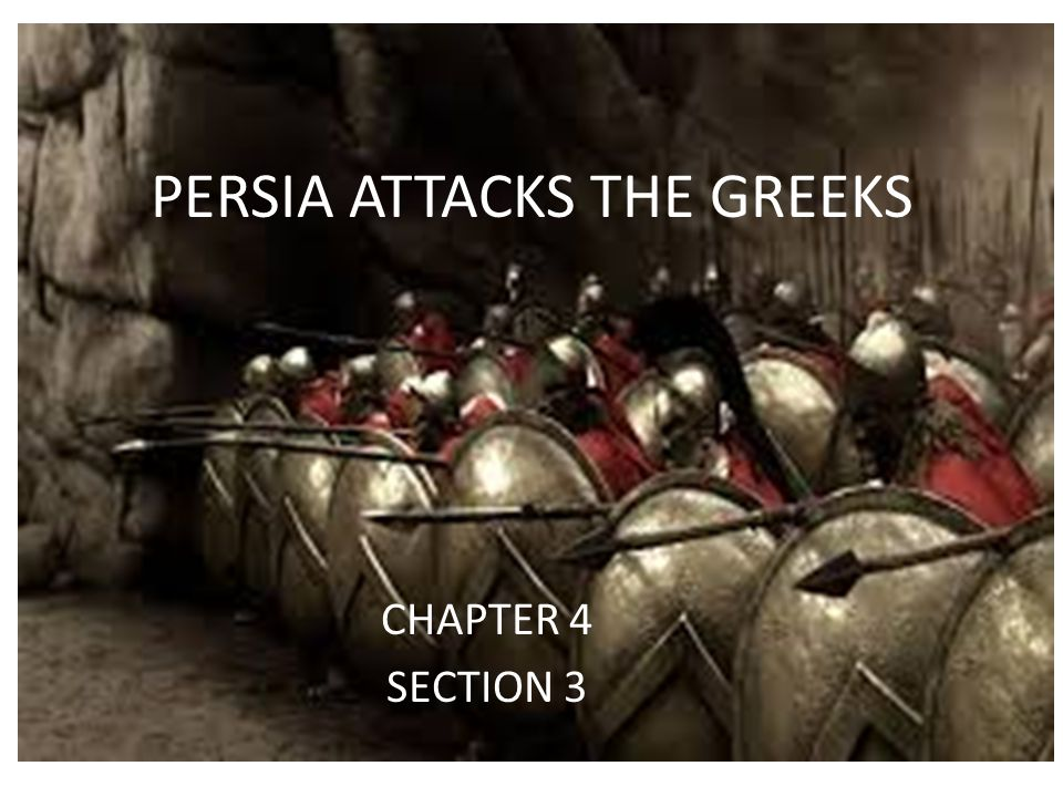 PERSIA ATTACKS THE GREEKS CHAPTER 4 SECTION 3