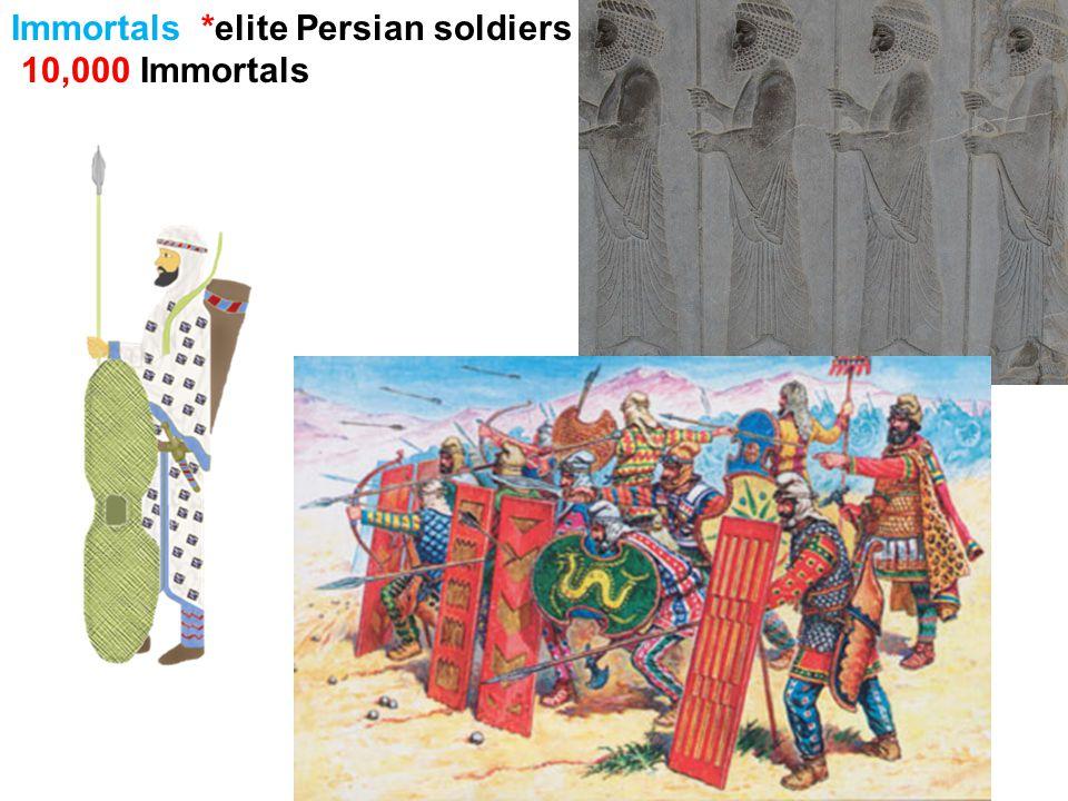 Immortals *elite Persian soldiers 10,000 Immortals