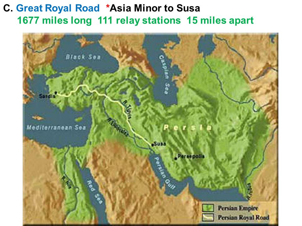 C. Great Royal Road *Asia Minor to Susa 1677 miles long 111 relay stations 15 miles apart