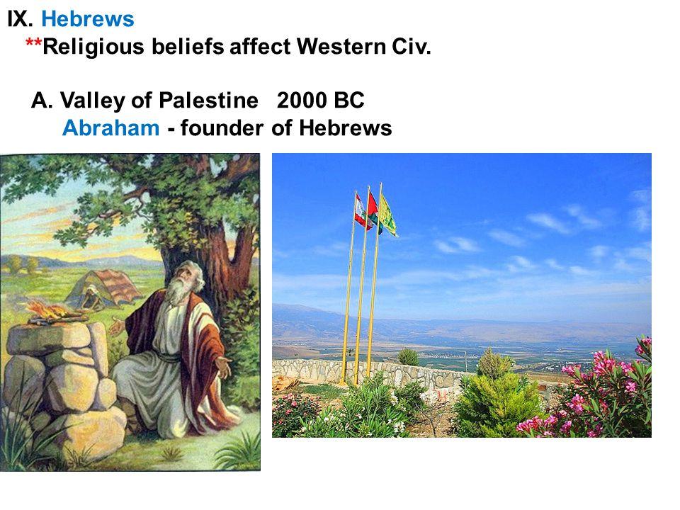 IX. Hebrews **Religious beliefs affect Western Civ.