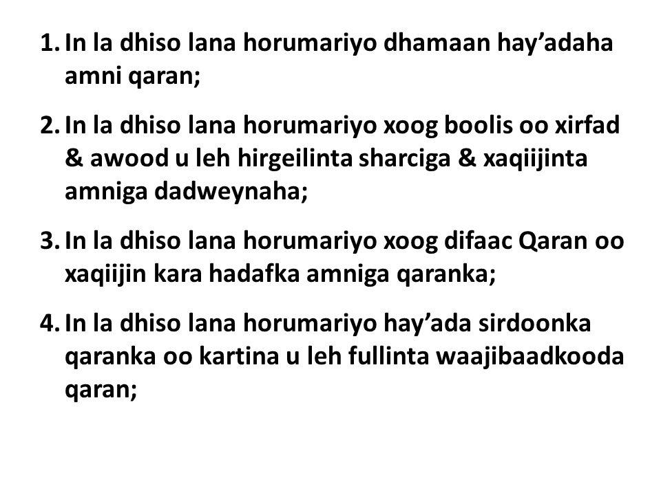 1.In la dhiso lana horumariyo dhamaan hay'adaha amni qaran; 2.In la dhiso lana horumariyo xoog boolis oo xirfad & awood u leh hirgeilinta sharciga & xaqiijinta amniga dadweynaha; 3.In la dhiso lana horumariyo xoog difaac Qaran oo xaqiijin kara hadafka amniga qaranka; 4.In la dhiso lana horumariyo hay'ada sirdoonka qaranka oo kartina u leh fullinta waajibaadkooda qaran;