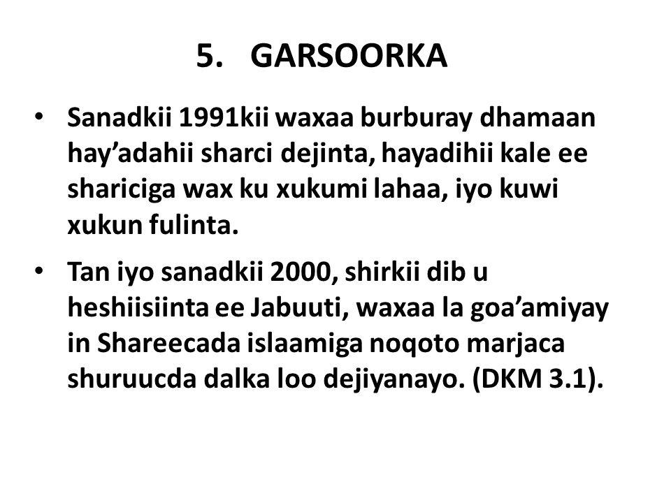 5.GARSOORKA Sanadkii 1991kii waxaa burburay dhamaan hay'adahii sharci dejinta, hayadihii kale ee shariciga wax ku xukumi lahaa, iyo kuwi xukun fulinta.